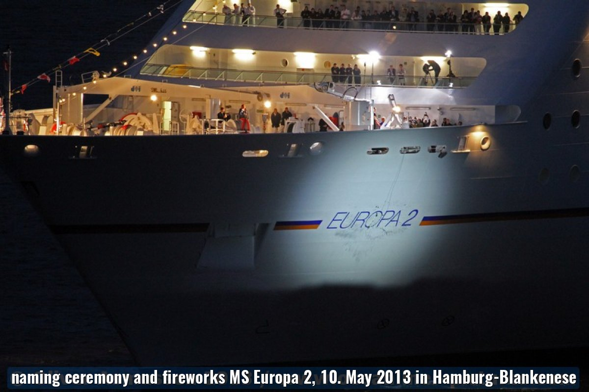 naming ceremony and fireworks MS Europa 2, 10. May 2013 in Hamburg-Blankenese
