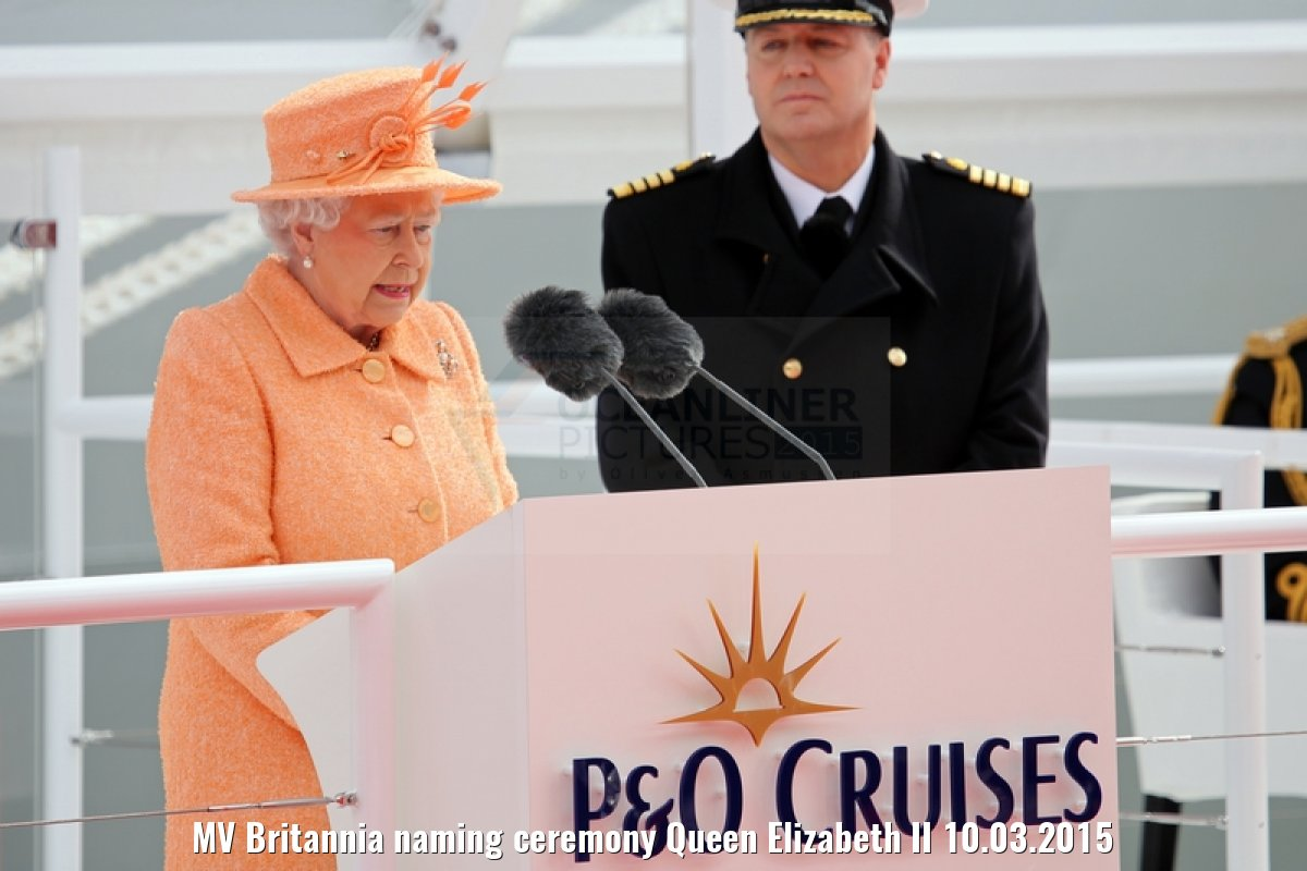 MV Britannia naming ceremony Queen Elizabeth II 10.03.2015